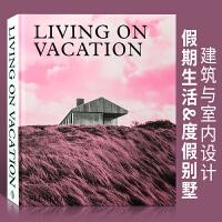 【英文版】Living on Vacation假期生活 优选度假别墅 建筑与室内设计书籍