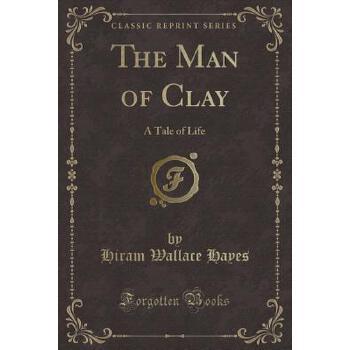 【预订】The Man of Clay: A Tale of Life (Classic Reprint) 预订商品,需要1-3个月发货,非质量问题不接受退换货。