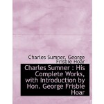 【预订】Charles Sumner: His Complete Works, with Introduction b