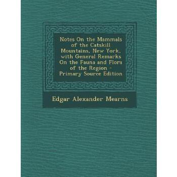 【预订】Notes on the Mammals of the Catskill Mountains, New York, with General Remarks on the Fauna and Flora of the Region 预订商品,需要1-3个月发货,非质量问题不接受退换货。