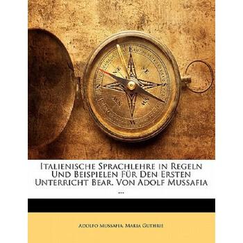 【预订】Italienische Sprachlehre in Regeln Und Beispielen Fur Den Ersten Unterricht Bear. Von Adolf Mussafia ... 预订商品,需要1-3个月发货,非质量问题不接受退换货。