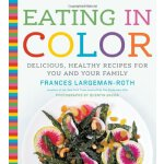 Eating in Color: A Rainbow of Healthy Recipes for You and Y