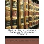 【预订】Histoire de L'Astronomie Ancienne Et Moderne, Volume 2