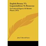 【预订】English Botany V3, Leguminiferae to Rosaceae: Or Colore