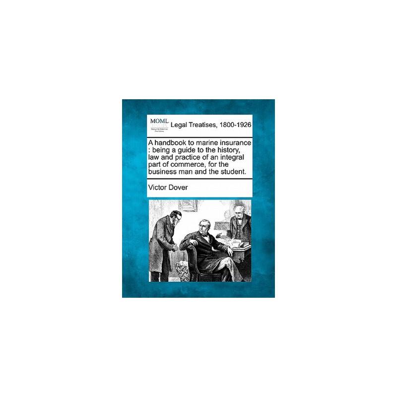【预订】A Handbook to Marine Insurance: Being a Guide to the History, Law and Practice of an Integral Part of Commerce, for the Business Man and the Student. 预订商品,需要1-3个月发货,非质量问题不接受退换货。
