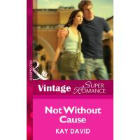 Not Without Cause (Mills & Boon Vintage Superromance) (The
