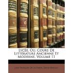 【预订】Lycee, Ou, Cours de Litterature Ancienne Et Moderne, Vo