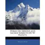 【预订】Poems on Serious and Sacred Subjects [By W. Hayley].