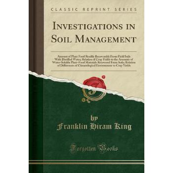 【预订】Investigations in Soil Management: Amount of Plant Food Readily Recoverable from Field Soils with Distilled Water; Relation of Crop Yields to the Amou 预订商品,需要1-3个月发货,非质量问题不接受退换货。