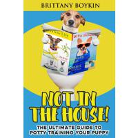 Not in the House!: The Ultimate Guide to Potty Training You