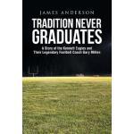 【预订】Tradition Never Graduates: A Story of the Kennett Eagle