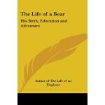 【预订】The Life of a Bear: His Birth, Education and Adventure