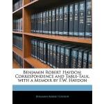 【预订】Benjamin Robert Haydon: Correspondence and Table-Talk,