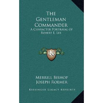 【预订】The Gentleman Commander: A Character Portrayal of Robert E. Lee 预订商品,需要1-3个月发货,非质量问题不接受退换货。