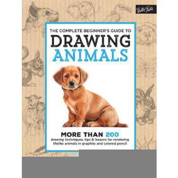 【预订】The Complete Beginner's Guide to Drawing Animals: More Than 200 Drawing Techniques, Tips & Lessons for Rendering Lifelike Animals in Graphite and Colo 预订商品,需要1-3个月发货,非质量问题不接受退换货。