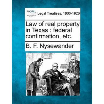 【预订】Law of Real Property in Texas: Federal Confirmation, Etc. 预订商品,需要1-3个月发货,非质量问题不接受退换货。