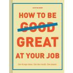 【预订】How to Be Great at Your Job Get things done. Get the cr