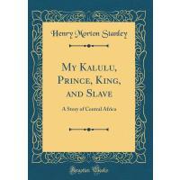 【预订】My Kalulu, Prince, King, and Slave: A Story of Central