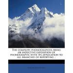 【预订】The Complete Phonographer: Being an Inductive Expositio