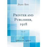 【预订】Printer and Publisher, 1918, Vol. 27 (Classic Reprint)