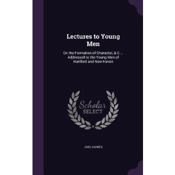 【预订】Lectures to Young Men: On the Formation of Character, & C ... Addressed to the Young Men of Hartford and New Haven 预订商品,需要1-3个月发货,非质量问题不接受退换货。