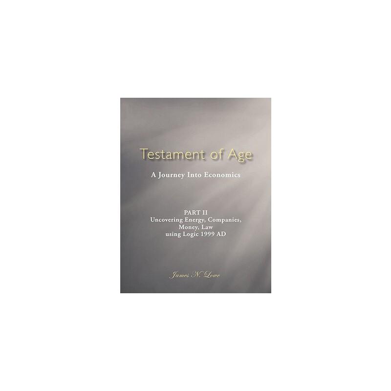 【预订】Testament of Age: A Journey Into Economics Part II: Uncovering Energy, Companies, Money, Law Using Logic 1999 Ad 预订商品,需要1-3个月发货,非质量问题不接受退换货。