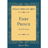 【预订】Fairy Prince: And Other Stories (Classic Reprint)