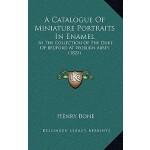 【预订】A Catalogue of Miniature Portraits in Enamel: In the Co