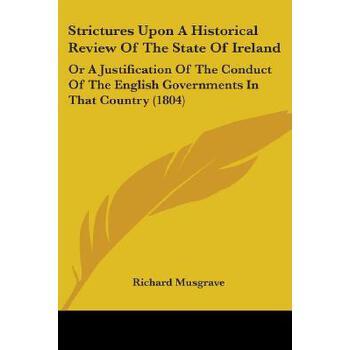 【预订】Strictures Upon a Historical Review of the State of Ireland: Or a Justification of the Conduct of the English Governments in That Country (1804) 预订商品,需要1-3个月发货,非质量问题不接受退换货。
