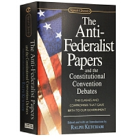 反联邦党人文集及制宪会议辩论集 英文原版 The Anti-Federalist Papers and the Cons