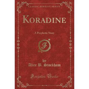 【预订】Koradine: A Prophetic Story (Classic Reprint) 预订商品,需要1-3个月发货,非质量问题不接受退换货。