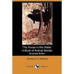 【预订】The House in the Water: A Book of Animal Stories (Illus