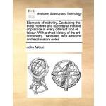 【预订】Elements of Midwifry. Containing the Most Modern and Su