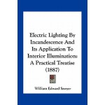 【预订】Electric Lighting by Incandescence and Its Application
