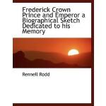 【预订】Frederick Crown Prince and Emperor a Biographical Sketc