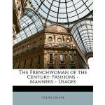 【预订】The Frenchwoman of the Century: Fashions - Manners - Us
