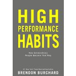 High Performance Habits: How Extraordinary People Become Th