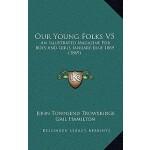 【预订】Our Young Folks V5: An Illustrated Magazine for Boys an