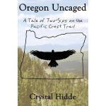 【预订】Oregon Uncaged: A Tale of Two-Sips on the Pacific Crest