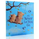 I'll Never Let You Go 我不想让你走 英文原版进口低幼儿亲子启蒙绘本 平装大开少儿童图画书 Smr