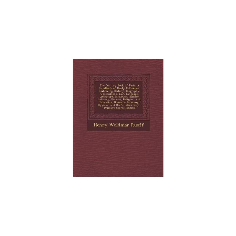 【预订】The Century Book of Facts: A Handbook of Ready Reference, Embracing History, Biography, Government, Law, Language, Literature, Invention, Science 预订商品,需要1-3个月发货,非质量问题不接受退换货。