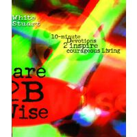 Dare 2B Wise:10 minute devotions 2 inspire courageous living