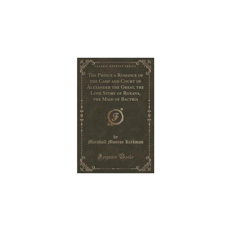 【预订】The Prince a Romance of the Camp and Court of Alexander the Great, the Love Story of Roxana, the Maid of Bactria (Classic Reprint) 预订商品,需要1-3个月发货,非质量问题不接受退换货。