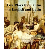 Five Plays by Plautius in English and Latin