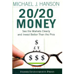 20/20 Money: See The Markets Clearly And Invest Better Than