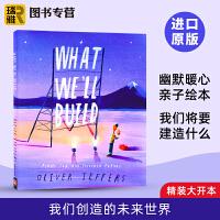我们创造的未来世界 英文原版绘本What We'll Build 我们将要建造什么 奥利弗杰弗斯Oliver Jeffe